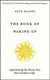 The Book of Waking Up: Experiencing the Divine Love That Reorders a Life, Unabridged Audiobook on CD