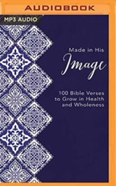 Made in His Image: 100 Bible Verses to Grow in Health and Wholeness, Unabridged Audiobook on MP3-CD