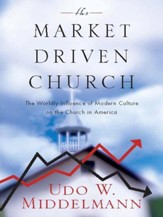 The Market-Driven Church: The Worldly Influence of Modern Culture on the Church in America - eBook