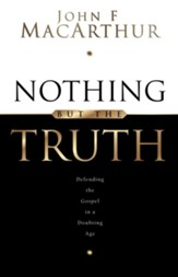 Nothing But the Truth: Upholding the Gospel in a Doubting Age - eBook