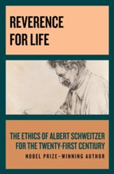 Reverence for Life: The Ethics of Albert Schweitzer for the Twenty-First Century - eBook