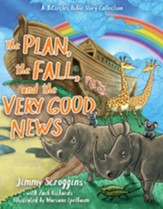 The Plan, the Fall, and the Very Good News: A Bible Story Collection