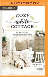 Cozy White Cottage: 100 Ways to Love the Feeling of Being Home, Unabridged Audiobook on CD