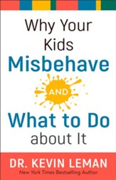 Why Your Kids Misbehave, and What To Do About It
