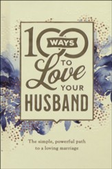 100 Ways to Love Your Husband, deluxe ed.: The Simple, Powerful Path to a Loving Marriage