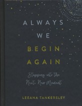 Always We Begin Again: Stepping into the Next, New Moment