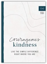 Courageous Kindness: Live the Simple Difference Right Where You Are