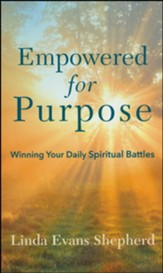 Empowered for Purpose: Winning Your Daily Spiritual Battles