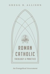Roman Catholic Theology and Practice: An Evangelical Assessment - eBook