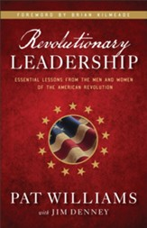 Revolutionary Leadership: Essential Lessons from the Men and Women of the American Revolution