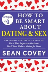 Decision #4: Dating & Sex: Previously published as part of The 6 Most Important Decisions You'll Ever Make - eBook