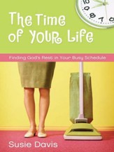 The Time of Your Life: Finding God's Rest in Your Busy Schedule - eBook