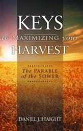 Keys to Maximizing Your Harvest: The Parable of the Sower - eBook
