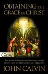 Obtaining the Grace of Christ: Institutes of The Christian Religion (Book 3) - eBook