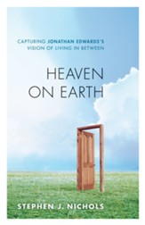 Heaven on Earth: Capturing Jonathan Edwards's Vision of Living in Between - eBook