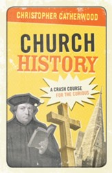 Church History: A Crash Course for the Curious - eBook