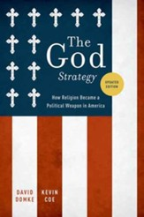 The God Strategy: How Religion Became a Political Weapon in America, Updated Edition