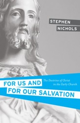 For Us and for Our Salvation: The Doctrine of Christ in the Early Church - eBook