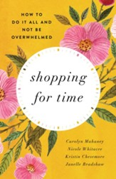 Shopping for Time: How to Do It All and NOT Be Overwhelmed - eBook