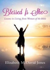 Blessed Is She: Lessons in Living from Women of the Bible / Digital original - eBook