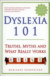 Dyslexia 101: Truths, Myths and What  Really Works (2nd Edition)