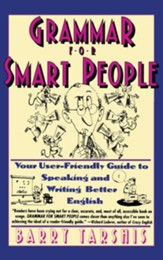 Grammar for Smart People: Your User-Friendly Guide to Speaking and Writing Better English