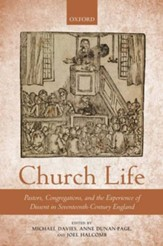 Church Life: Pastors, Congregations, and the Experience of Dissent in Seventeenth-Century England
