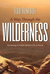 A Way Through the Wilderness: Growing in Faith When Life is Hard - eBook