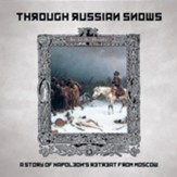 Through Russian Snows: A Tale of Napoleon's Retreat from Moscow