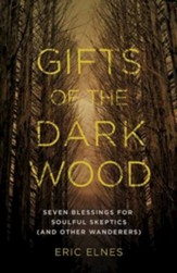 Gifts of the Dark Wood: Seven Blessings for Soulful Skeptics (and Other Wanderers) - eBook