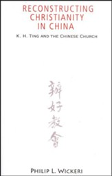 Reconstructing Christianity in China: K.H.Ting and the Chinese Church