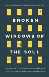 Broken Windows of the Soul: A Pastor and Christian Psychologist Discuss Sexual Sins and the Prescription to Heal Them / New edition - eBook