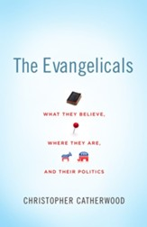 The Evangelicals: What They Believe, Where They Are, and Their Politics - eBook
