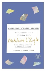 Madeleine L'Engle Herself: Reflections on a Writer's Life