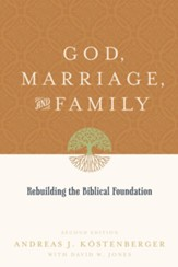 God, Marriage, and Family: Rebuilding the Biblical Foundation - eBook