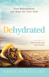 Dehydrated: Find Refreshment and Hope for Your Soul - eBook