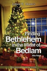 Finding Bethlehem in the Midst of Bedlam: An Advent Study for Youth - eBook