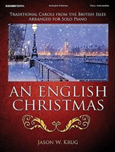 An English Christmas: Traditional Carols from the British Isles Arranged for Solo Piano
