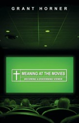 Meaning at the Movies: Becoming a Discerning Viewer - eBook