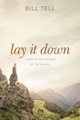 Lay It Down: Living in the Freedom of the Gospel - eBook
