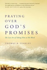 Praying Over God's Promises: The Lost Art of Taking Him at His Word - eBook