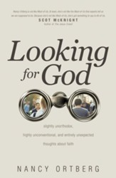 Looking for God: Slightly Unorthodox, Highly Unconventional, and Entirely Unexpected Thoughts about Faith - eBook