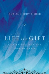 Life Is a Gift: Inspiration from the Soon Departed - eBook
