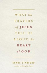 What the Prayers of Jesus Tell Us About the Heart of God - eBook