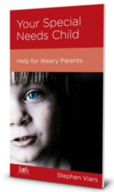 Your Special Needs Child: Help for Weary Parents