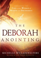 The Deborah Anointing: Embracing the Call to be a Woman of Wisdom and Discernment - eBook