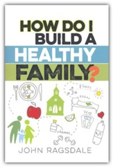 How Do I Build a Healthy Family?