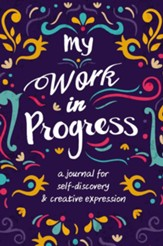 My Work in Progress: A Journal for Self-Discovery and Creative Expression