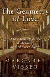 The Geometry of Love: Space, Time, Mystery, and Meaning in an Ordinary Church - eBook