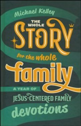 The Whole Story for the Whole Family: A Year of Jesus-Centered Family Devotions